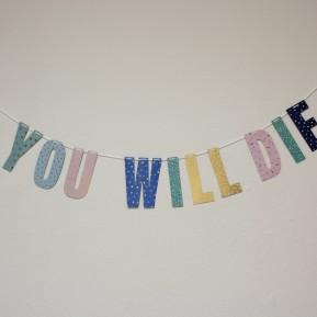 YOU WILL DIE (Girlandenbuchstaben, Geschenkband)